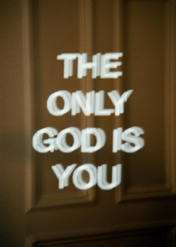 The only god is you