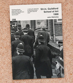 Sit-in at Guildford School of Art, 1968.  Published by Café Royal Books.  24 pages, 14x20cms,